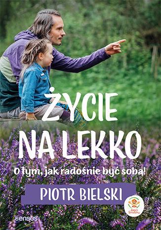 Okładka książki Życie na lekko. O tym jak radośnie być sobą!