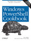 Windows PowerShell Cookbook. The Complete Guide to Scripting Microsoft's Command Shell. 3rd Edition
