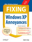 Fixing Windows XP Annoyances. How to Fix the Most Annoying Things About the Windows OS