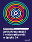 tytuł: Asynchroniczność i wielowątkowość w języku C# autor: Grzegorz Lang