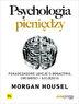 Psychologia pieniędzy. Ponadczasowe lekcje o bogactwie, chciwości i szczęściu