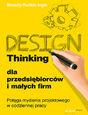Design Thinking dla przedsiębiorców i małych firm. Potęga myślenia projektowego w codziennej pracy