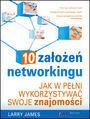 10 założeń networkingu. Jak w pełni wykorzystywać swoje znajomości - Larry James