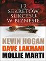 12 sekretów sukcesu w biznesie - Kevin Hogan, Dave Lakhani, Mollie Marti