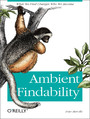 Ambient Findability. What We Find Changes Who We Become