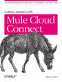 Getting Started with Mule Cloud Connect. Accelerating Integration with SaaS, Social Media, and Open APIs