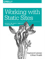 Working with Static Sites. Bringing the Power of Simplicity to Modern Sites