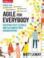 Agile for Everybody. Creating Fast, Flexible, and Customer-First Organizations