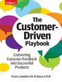 The Customer-Driven Playbook. Converting Customer Feedback into Successful Products