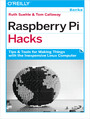 Raspberry Pi Hacks. Tips & Tools for Making Things with the Inexpensive Linux Computer