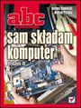 ABC sam składam komputer. Wydanie III - Bartosz Danowski, Andrzej Pyrchla