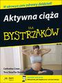 Aktywna ciąża dla bystrzaków -  Catherine Cram, Tere Stouffer Drenth