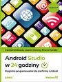 Android Studio w 24 godziny. Wygodne programowanie dla platformy Android. Wydanie IV