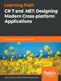C# 7 and .NET: Designing Modern Cross-platform Applications