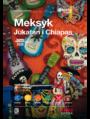 Meksyk. Jukatan i Chiapas. #Travel&Style. Wydanie 1
