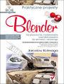 Blender. Od planowania, modelowania oraz teksturowania do animacji i renderingu. Praktyczne projekty - Jarosław Kolmaga
