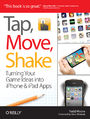 Tap, Move, Shake. Turning Your Game Ideas into iPhone & iPad Apps