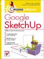 Google SketchUp. Ćwiczenia praktyczne - Aleksandra Tomaszewska
