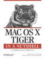 Mac OS X Tiger in a Nutshell. A Desktop Quick Reference