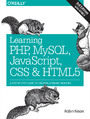 Learning PHP, MySQL, JavaScript, CSS & HTML5. A Step-by-Step Guide to Creating Dynamic Websites. 3rd Edition