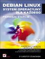 Debian Linux. System operacyjny dla każdego. Pierwsze starcie - Sylwester Zdanowski