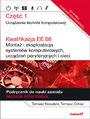 Kwalifikacja EE.08. Montaż i eksploatacja systemów komputerowych, urządzeń peryferyjnych i sieci. Część 1. Urządzenia techniki komputerowej. Podręcznik do nauki zawodu technik informatyk