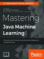 Mastering Java Machine Learning