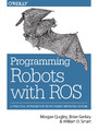 Programming Robots with ROS. A Practical Introduction to the Robot Operating System