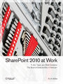 SharePoint 2010 at Work. Tricks, Traps, and Bold Opinions
