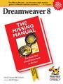 Dreamweaver 8: The Missing Manual. The Missing Manual