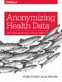 Anonymizing Health Data. Case Studies and Methods to Get You Started