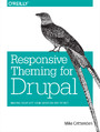 Responsive Theming for Drupal. Making Your Site Look Good on Any Device