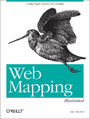 Web Mapping Illustrated. Using Open Source GIS Toolkits