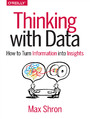 Thinking with Data. How to Turn Information into Insights