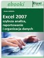 Excel 2007 - szybsza analiza, raportowanie i organizacja danych