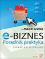 E-biznes. Poradnik praktyka - Maciej Dutko