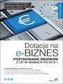 Dotacje na e-biznes. Pozyskiwanie środków z UE w ramach PO IG 8.1 - Agata Łukaszewska