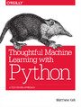 Thoughtful Machine Learning with Python. A Test-Driven Approach