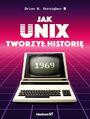 Jak Unix tworzył historię