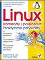 Linux. Komendy i polecenia. Praktyczne przykłady - Kazimierz Lal, Tomasz Rak