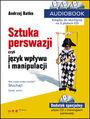 SZTUKA PERSWAZJI, czyli język wpływu i manipulacji. AUDIOBOOK - Andrzej Batko