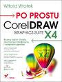 Po prostu CorelDraw Graphics Suite X4 - Witold Wrotek