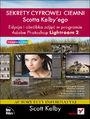 Sekrety cyfrowej ciemni Scotta Kelbyego. Edycja i obróbka zdjęć w programie Adobe Photoshop Lightroom 2 - Scott Kelby