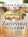Zatrzymaj czas. Poznaj pierwiastek wiecznej młodości ciała i umysłu - Deepak Chopra