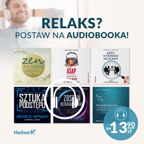 Relaks? Postaw na Audiobooka! [Po 13,90zł]