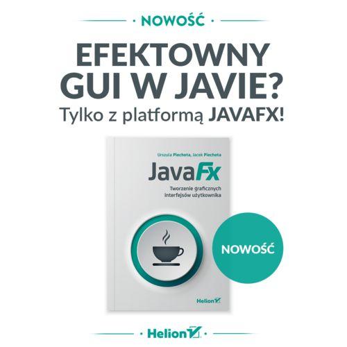 JavaFX. Tworzenie graficznych interfejsów użytkownika
