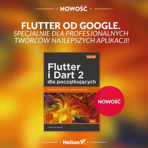 Flutter i Dart 2 dla początkujących. Przewodnik dla twórców aplikacji mobilnych