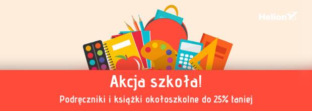 Akcja szkoła! Podręczniki  i ksiązki ogokołoszkolne do 25% taniej