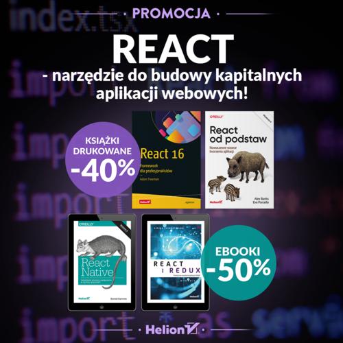 React - narzędzie do budowy kapitalnych aplikacji webowych! [Książki drukowane -40% i Ebooki -50%]