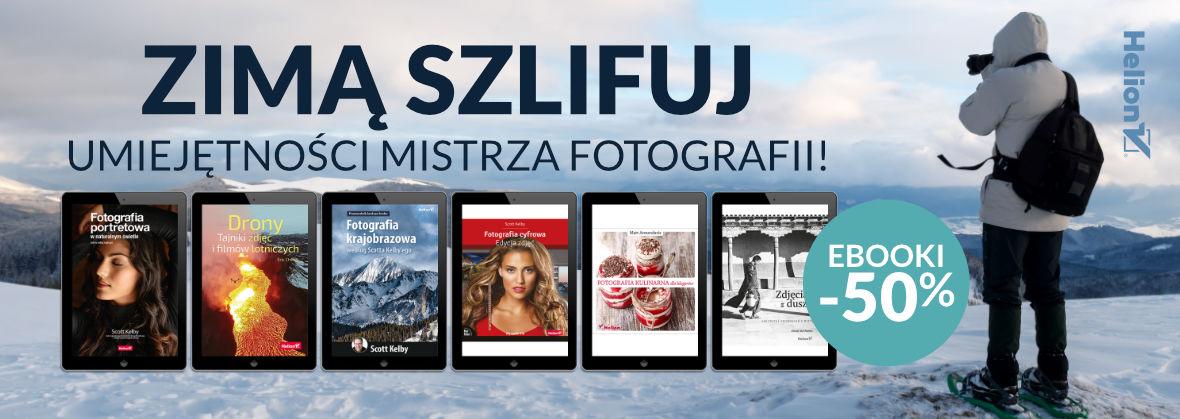 Promocja na ebooki Zimą szlifuj umiejętności mistrza fotografii! [Ebooki -50%]